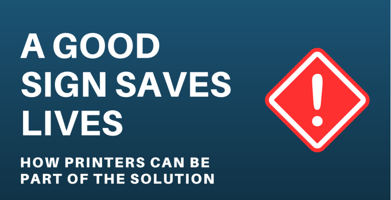 A Good Sign Saves Lives - How the local printer can be part of the solution