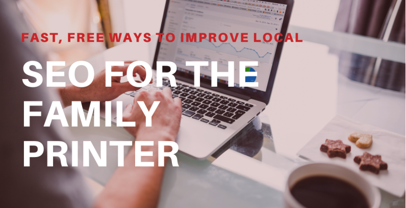 Fast, Free Ways To Improve Local SEO for the Family Printer