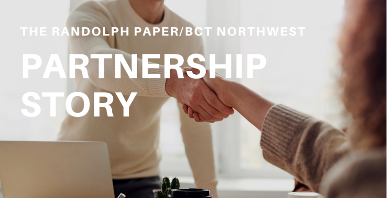The Randolph Paper/BCT Northwest Partnership Story