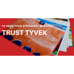 Trust Tyvek to Send Your Strongest Message